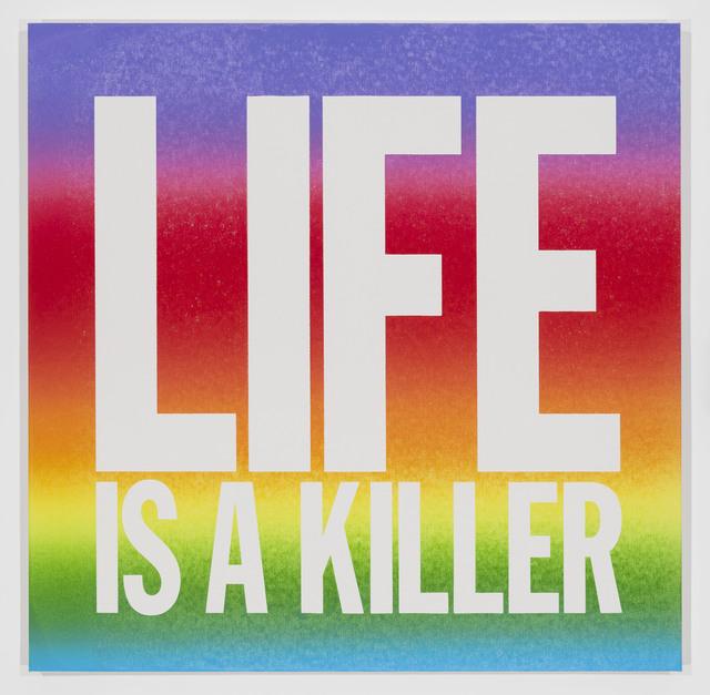 , 'LIFE IS A KILLER,' 2017, Cahiers d'Art