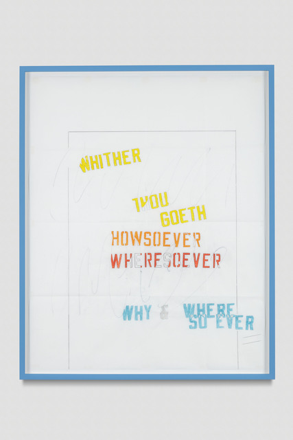 , 'WHITHER THOU GOETH - HOWSOEVER WHERESOEVER - WHY & WHERE SO EVER,' 2017, Regen Projects