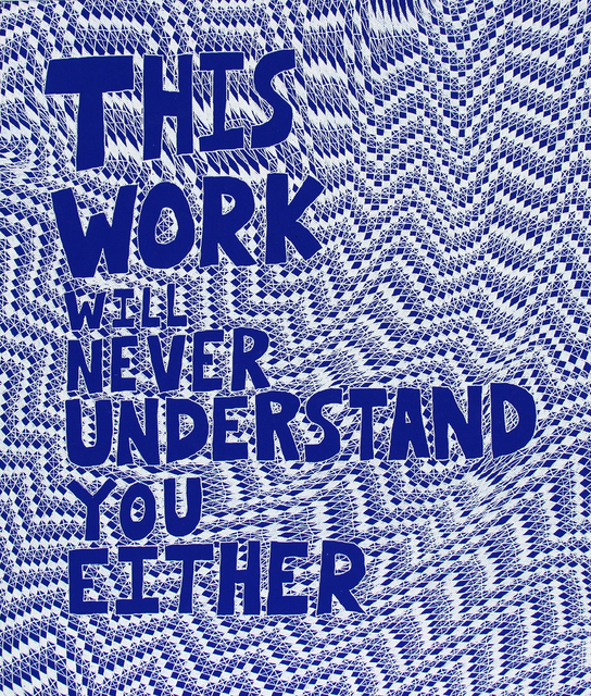 , 'This Work Will Never Understand You Either,' 2014, Garis & Hahn