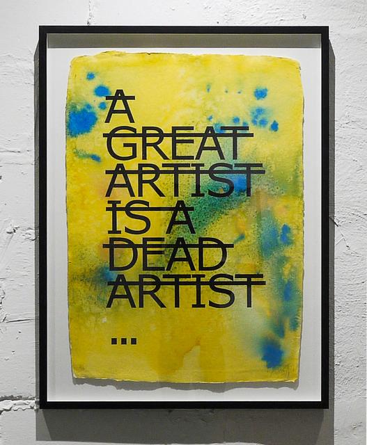 , 'Untitled (A GREAT ARTIST IS A DEAD ARTIST...),' 2018, Fabien Castanier Gallery