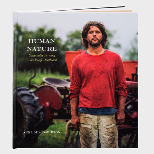 , 'Human Nature: Sustainable Farming in the Pacific Northwest,' 2015, Minor Matters Books