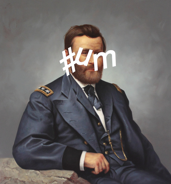 , 'Ulysses S. Grant: Hashtag Um,' 2013, Quidley & Company