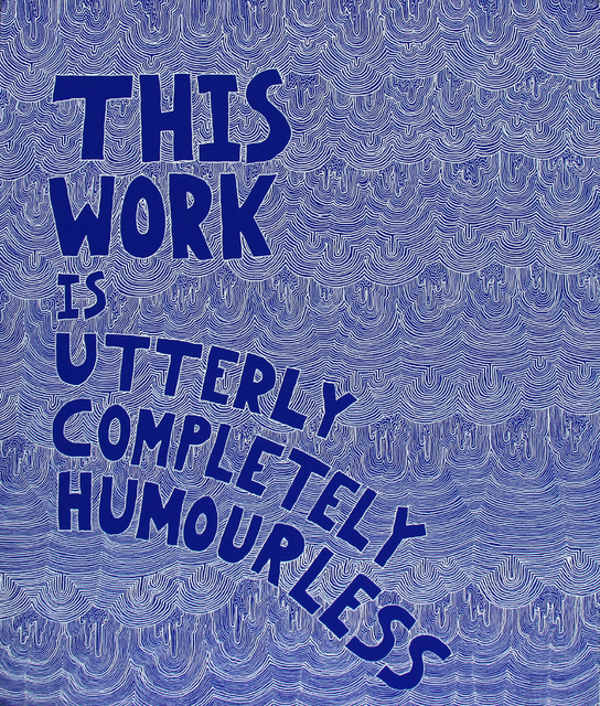 , 'This Work Is Utterly Completely Humorless,' 2014, Garis & Hahn