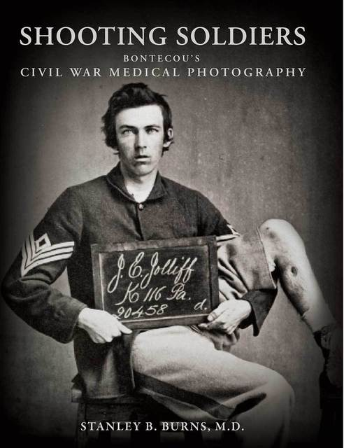 , 'Shooting Soldiers: Civil War Medical Photographs,' 2011, The Burns Archive & Press