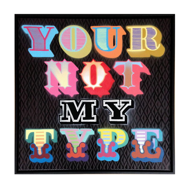, 'YOUR NOT MY TYPE,' 2015, StolenSpace Gallery