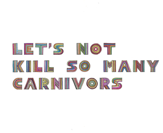 Let's not kill so many carnivors